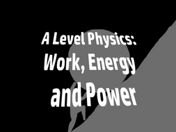 A Level Physics Work, Energy and Power 1: Work and Energy