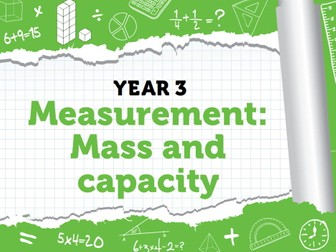 Year 3 – Measurement – Mass and capacity – Summer week 9 to 11 – Measuring, comparing, adding and capacity and mass