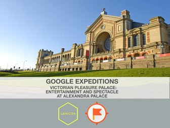 Victorian Pleasure Palace: Entertainment and Spectacle at Alexandra Palace #GoogleExpeditions Lesson