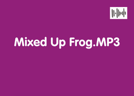 'Mixed Up Frog' for Week 1.mp3