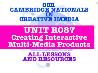 R087 OCR CAMBRIDGE NATIONALS - CREATING INTERACTIVE MULTI-MEDIA PRODUCTS - EVERY LESSON + RESOURCES!