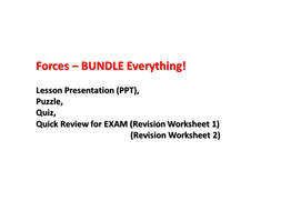 Forces – BUNDLE Everything; ((Lesson Presentation (PPT), Puzzle, Quiz, Quick Review for EXAM (Revision Worksheet 1), (Revision Worksheet 2)) 2