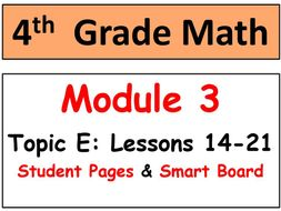 Grade 4 Math Module 3 Topic E, lessons 14-21: Smart Bd, Stud Pgs, Reviews, HOT Q