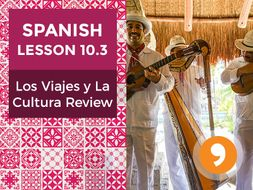 Spanish Lesson 10.3: Los Viajes y La Cultura Review