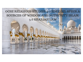 GCSE RELIGIOUS STUDIES 9-1 EDEXCEL SPECS A SOURCES OF WISDOM AND AUTHORITY ISLAM 3.6 SHARIAH LAW