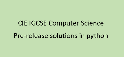 CIE IGCSE COMPTER SCIENCE PRE RELEASE SOLUTIONS