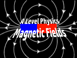 A Level Physics Unit: Magnetic Fields