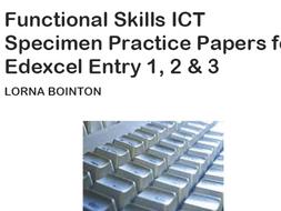 Functional Skills ICT Entry Level:  Specimen Practice Papers (for Edexcel)
