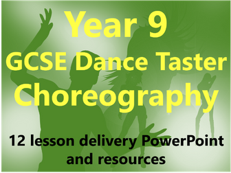 Y9 GCSE Dance Taster: Choreography 12 lesson delivery PowerPoint and Resources
