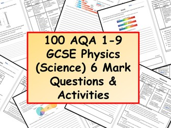 NEW 100 AQA 1-9 GCSE Physics (Science) 6 Mark Questions & Activities with Mark Schemes