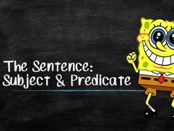 Sentences: Subject and Predicate, Direct Object, Indirect Object and Complements (SpongeBob Themed)