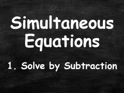 ALGEBRA. Simultaneous Equations. 1. Solve by Subtraction