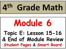Grade 4 Math Module 6 Topic E, lesson 15-16: Smart Bd, Stud Pgs, End Mod Review