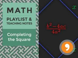 Completing the Square - Playlist and Teaching Notes