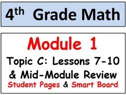 Grade 4 Math Module 1 Topic C, lessons 7-10: Smart Bd, Stud. Pgs, Mid-Mod Review