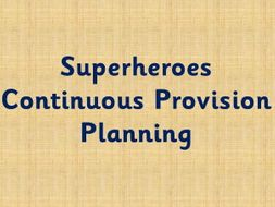 Superheroes Continuous Provision plan
