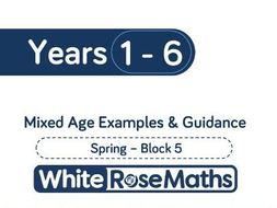 White Rose Maths - Mixed Age Schemes by Year Group - Spring - Block 5