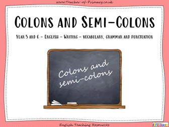 Colons and Semi-Colons - Year 5 and 6