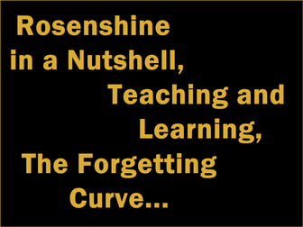 Rosenshine in a Nutshell, A model of Teaching and Learning and a Forgetting Curve