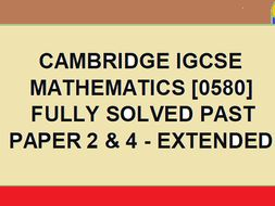 CAMBRIDGE IGCSE MATH FULLY SOLVED PAST PAPERS -EXTENDED - PAPER 2 &4.  [SAI GOPAL SUNKARA]