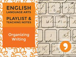 Organizing Writing– Playlist and Teaching Notes