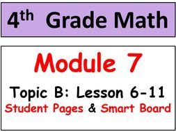 Grade 4 Math Module 7 Topic B, lessons 6-11: Smart Bd, Stud Pgs, Reviews, HOT Q