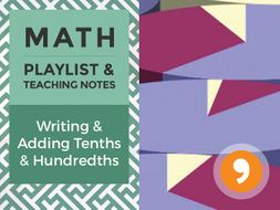 Writing and Adding Tenths and Hundredths - Playlist and Teaching Notes