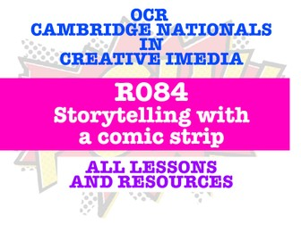 CAMBRIDGE NATIONALS - R084 STORYTELLING WITH A COMIC STRIP - EVERY LESSON + RESOURCES!