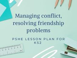 Antibullying week: Managing conflict and solving friendship issues- PSHE lesson plan KS2