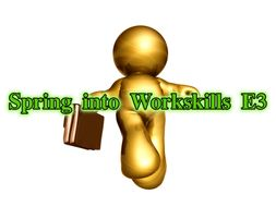 Spring into Workskills E3
