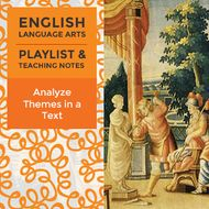 Analyze Themes in a Text - Playlist and Teaching Notes