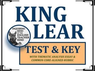 King Lear Test & Key with Thematic Analysis Essay & Common Core-Aligned Rubric