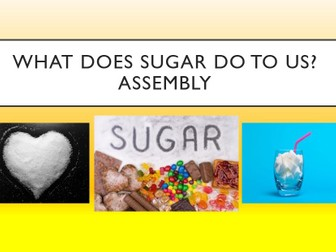 What does Sugar do to us? Assembly