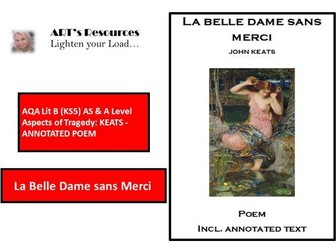 AQA Lit B (KS5) AS & A Level Aspects of Tragedy - KEATS  - ANNOTATED  POEM - LA BELLE DAME SANS ...