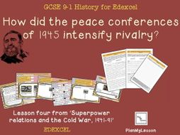 Edexcel  GCSE  Cold War Lesson 4: 'How did the 1945 peace conferences intensify rivalry?'