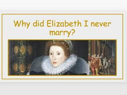 Why did Elizabeth I never marry?