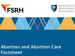 Abortion and Abortion Care Factsheet - from RCOG and FSRH