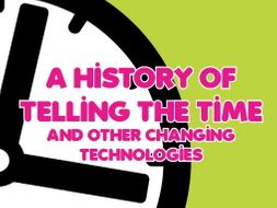 A History of Telling the Time & Other Changing Technologies Resource Bundle