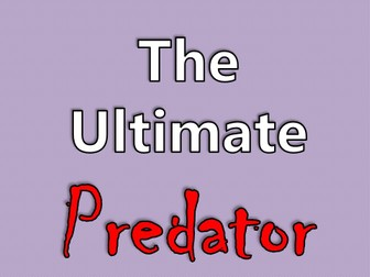 KS2 Food Chains & KS2 Habitats Cross-Curricular Creative Writing Pack - The Ultimate Predator