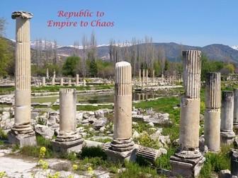 Romans-Republic to Empire to Chaos.