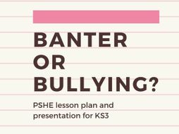 Anti-bullying week: Banter or bullying? KS3 lesson plan and resources for PSHE