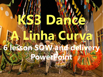 KS3 Dance 'A Linha Curva' 6 lesson SOW and delivery PowerPoint