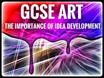 ART. GCSE Art - The Importance of Idea Development
