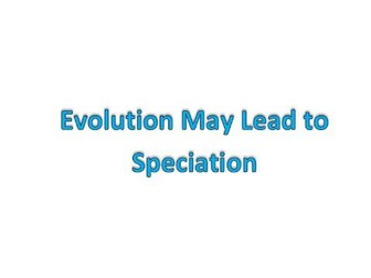 Evolution may lead to speciation