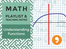 Understanding Functions– Playlist and Teaching Notes