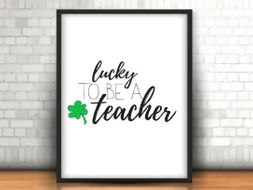 Lucky To Be a Teacher, Teacher Gift, Classroom Poster