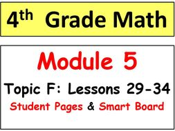 Grade 4 Math Module 5 Topic F, lessons 29-34: Smart Bd, Stud Pgs, Reviews, HOT Q