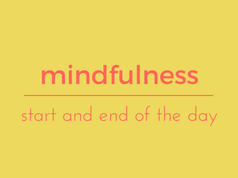 Mindfulness in the classroom for the start and end of the day