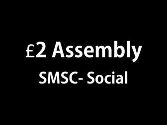 SMSC- Social- £2 assembly