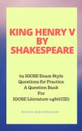 King Henry V by Shakespeare: 69 IGCSE Exam Style Questions for Practice